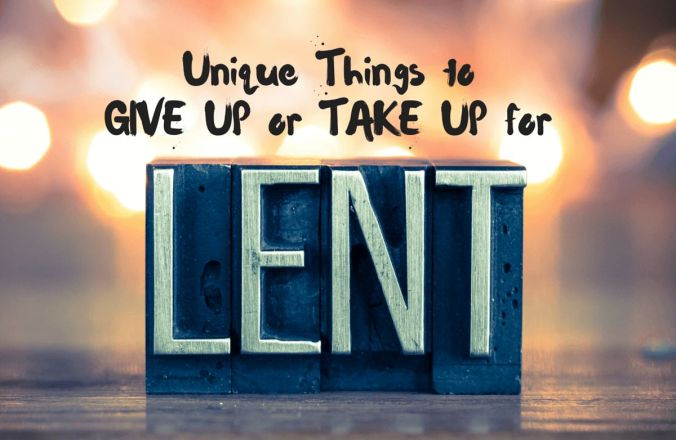 Unique things to give up or take up for Lent