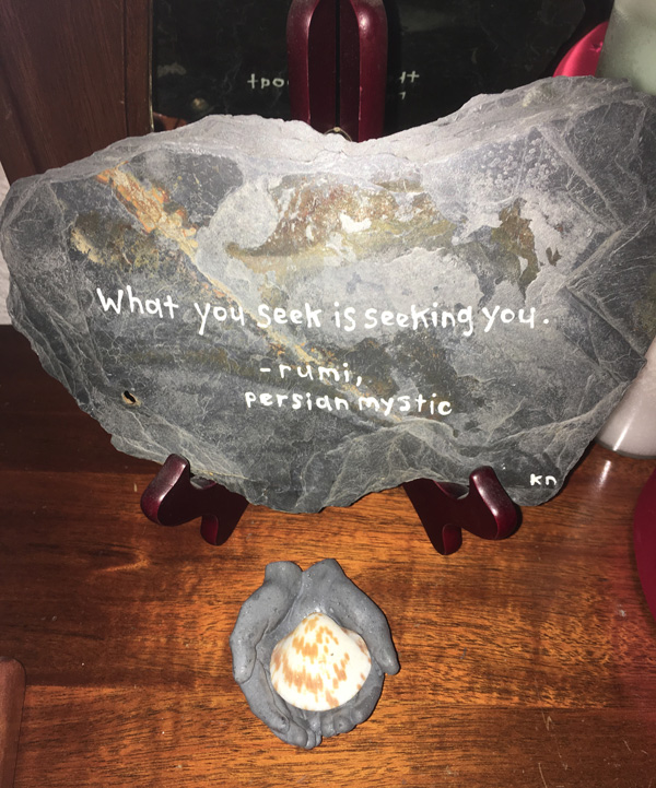 "Kim was going to write one of my favorite quotes, either ""Solvitur Ambulando"" or ""The mountains are calling and I must go"", but when I saw this slate with a Rumi quote, I thought this was it!"