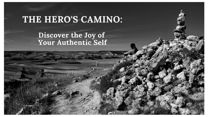 THE HERO'S CAMINO_ Discover the Joy of Your Authentic Self